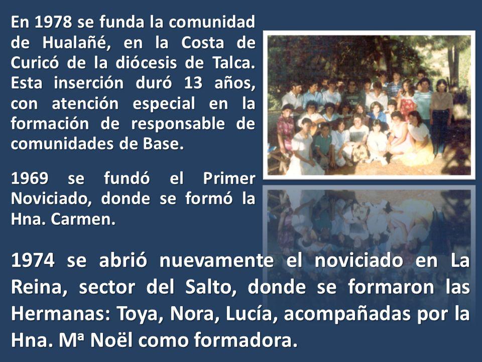 En 1978 se funda la comunidad de Hualañé, en la Costa de Curicó de la diócesis de Talca. Esta inserción duró 13 años, con atención especial en la form