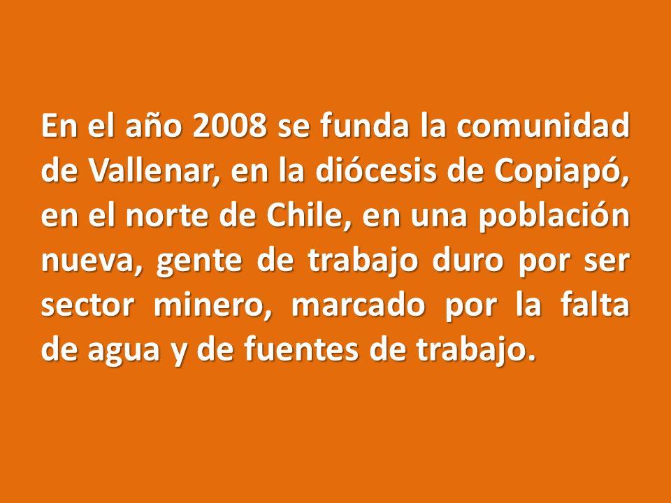 En el año 2008 se funda la comunidad de Vallenar, en la diócesis de Copiapó, en el norte de Chile, en una población nueva, gente de trabajo duro por s