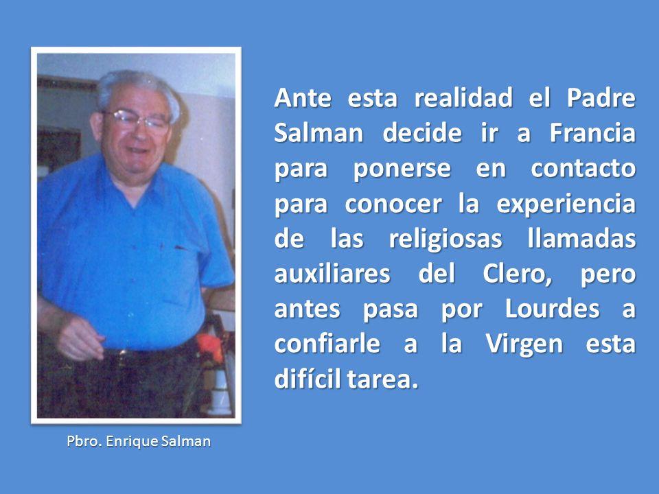 Ante esta realidad el Padre Salman decide ir a Francia para ponerse en contacto para conocer la experiencia de las religiosas llamadas auxiliares del