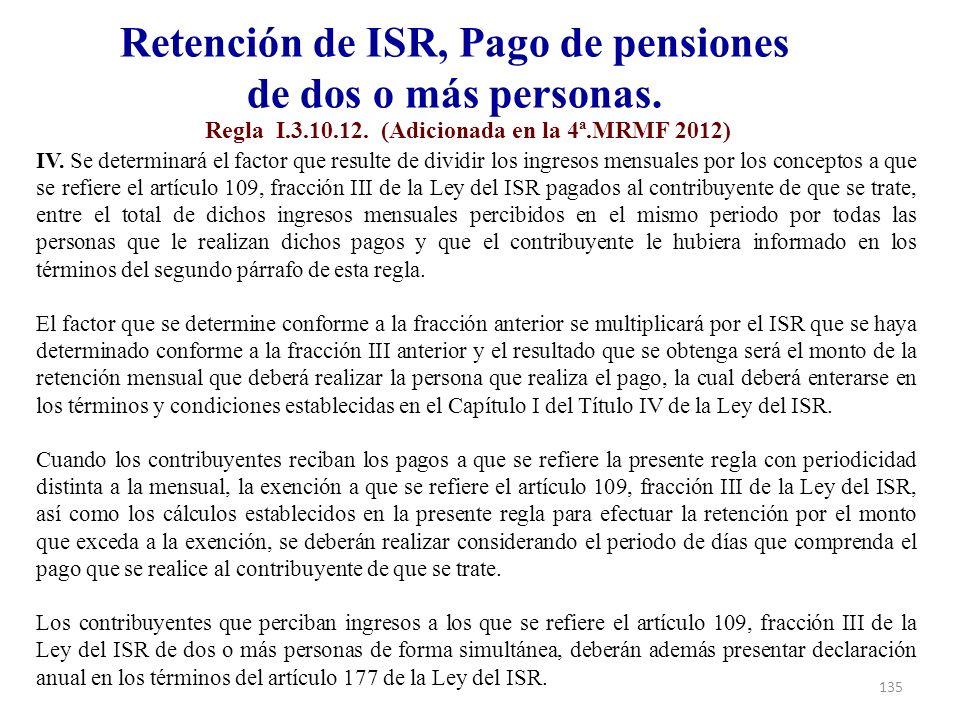 IV. Se determinará el factor que resulte de dividir los ingresos mensuales por los conceptos a que se refiere el artículo 109, fracción III de la Ley