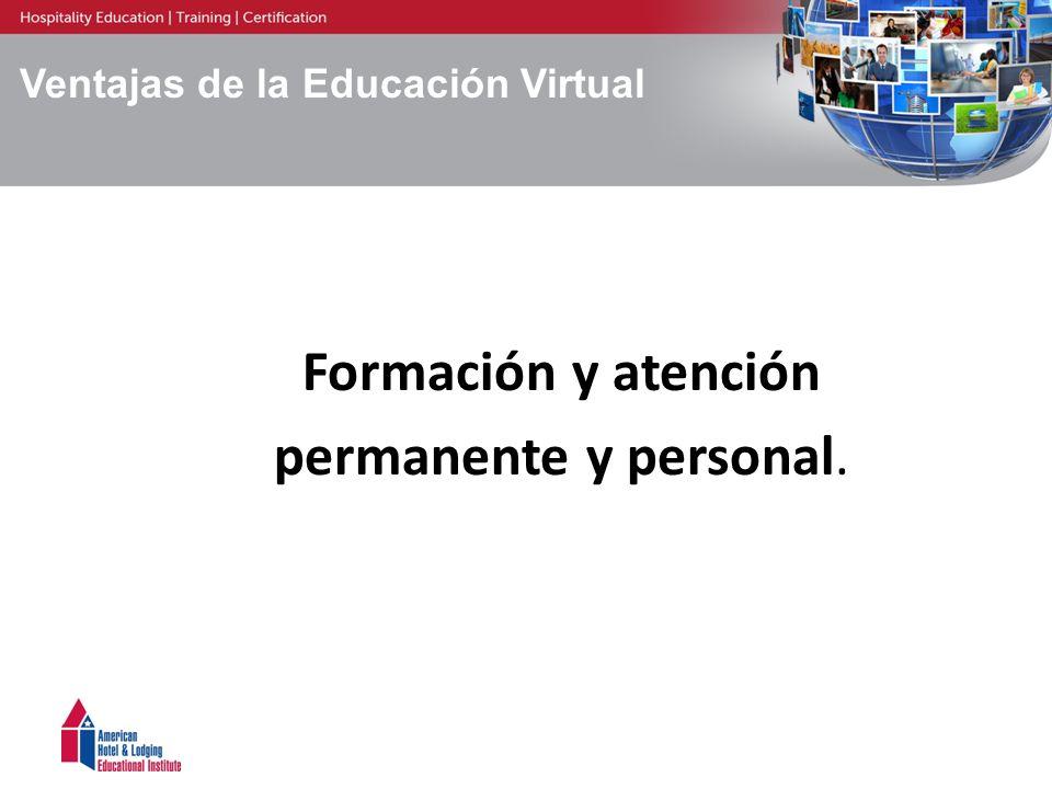 Ventajas de la Educación Virtual Formación y atención permanente y personal.
