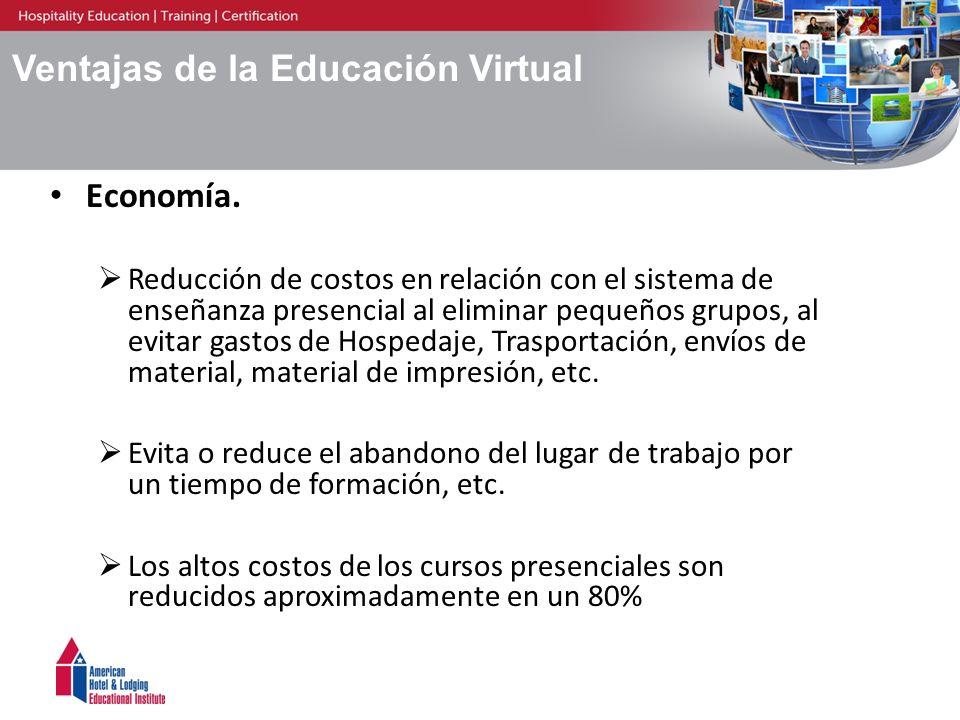Ventajas de la Educación Virtual Economía. Reducción de costos en relación con el sistema de enseñanza presencial al eliminar pequeños grupos, al evit