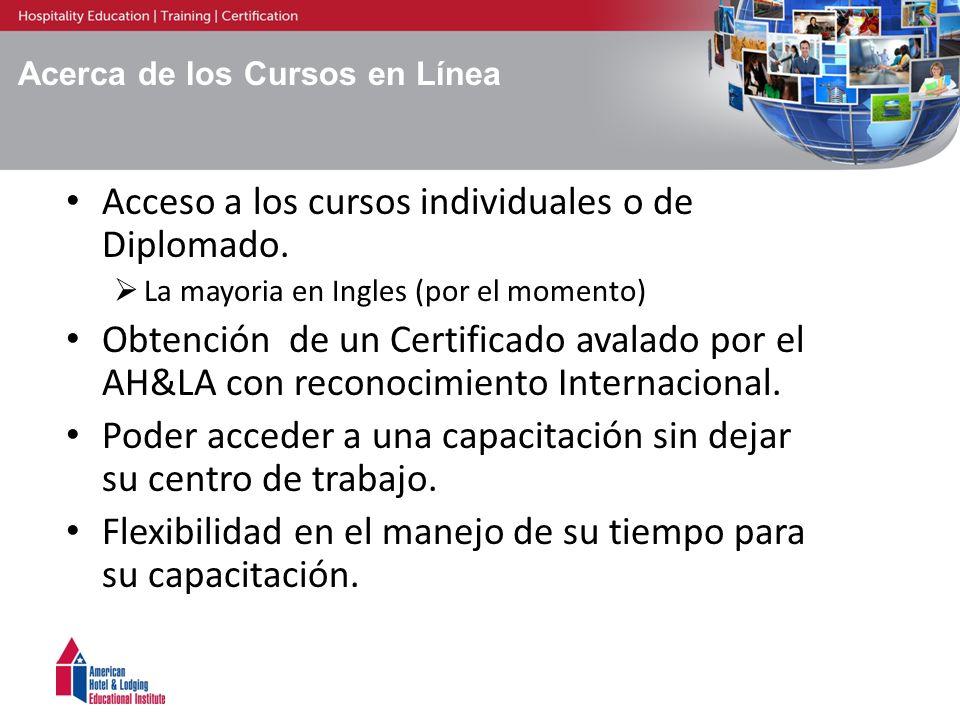 Acerca de los Cursos en Línea Acceso a los cursos individuales o de Diplomado. La mayoria en Ingles (por el momento) Obtención de un Certificado avala