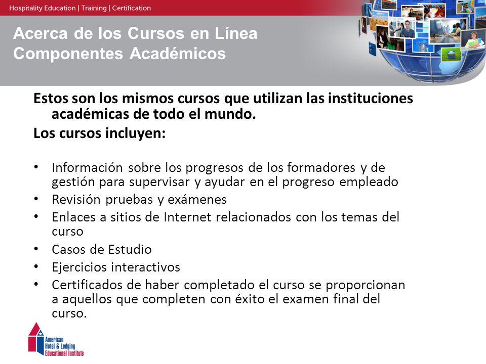 Acerca de los Cursos en Línea Componentes Académicos Estos son los mismos cursos que utilizan las instituciones académicas de todo el mundo. Los curso