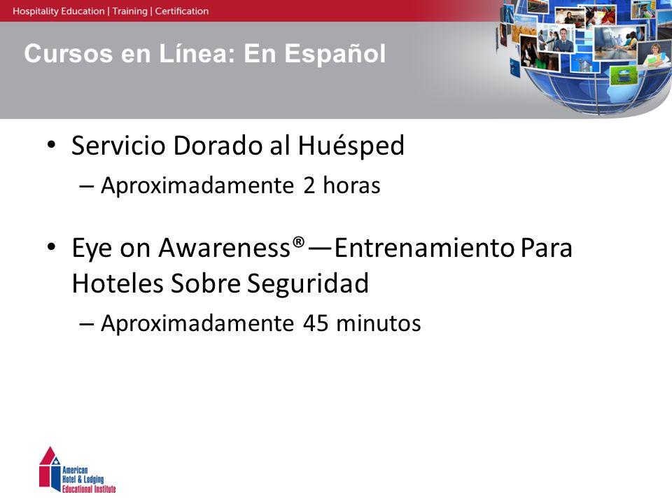 Cursos en Línea: En Español Servicio Dorado al Huésped – Aproximadamente 2 horas Eye on Awareness®Entrenamiento Para Hoteles Sobre Seguridad – Aproxim