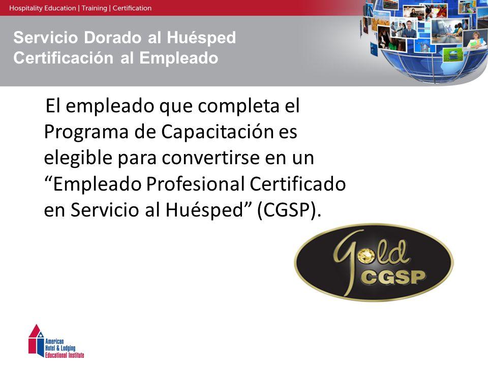 Servicio Dorado al Huésped Certificación al Empleado El empleado que completa el Programa de Capacitación es elegible para convertirse en un Empleado