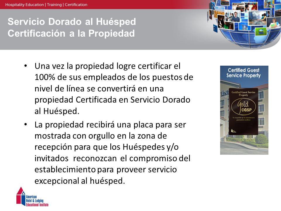 Servicio Dorado al Huésped Certificación a la Propiedad Una vez la propiedad logre certificar el 100% de sus empleados de los puestos de nivel de líne