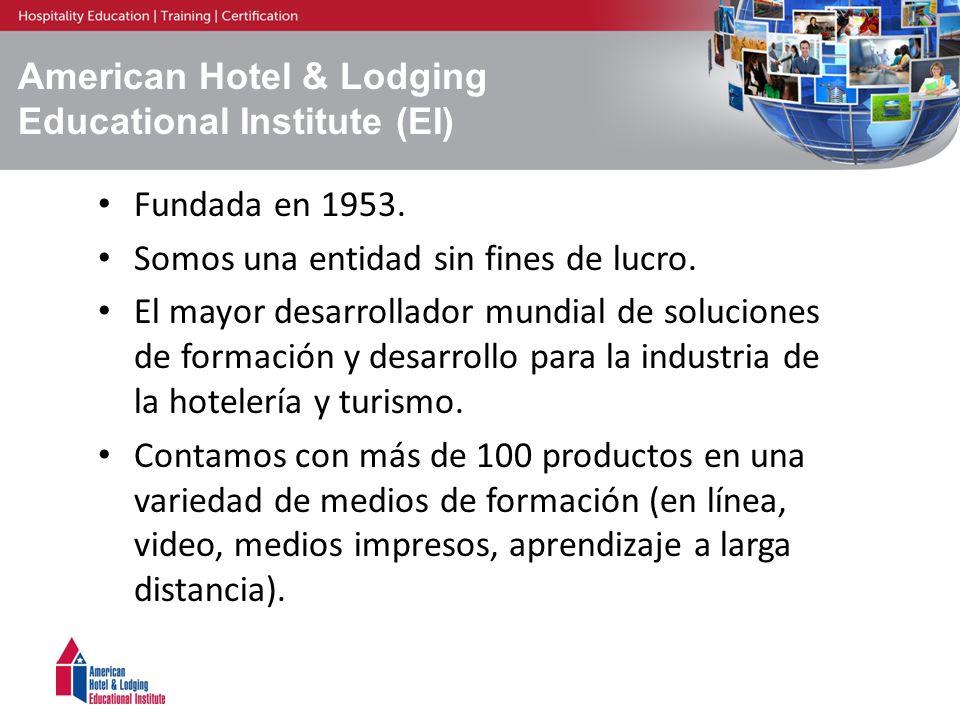 American Hotel & Lodging Educational Institute (EI) Fundada en 1953. Somos una entidad sin fines de lucro. El mayor desarrollador mundial de solucione