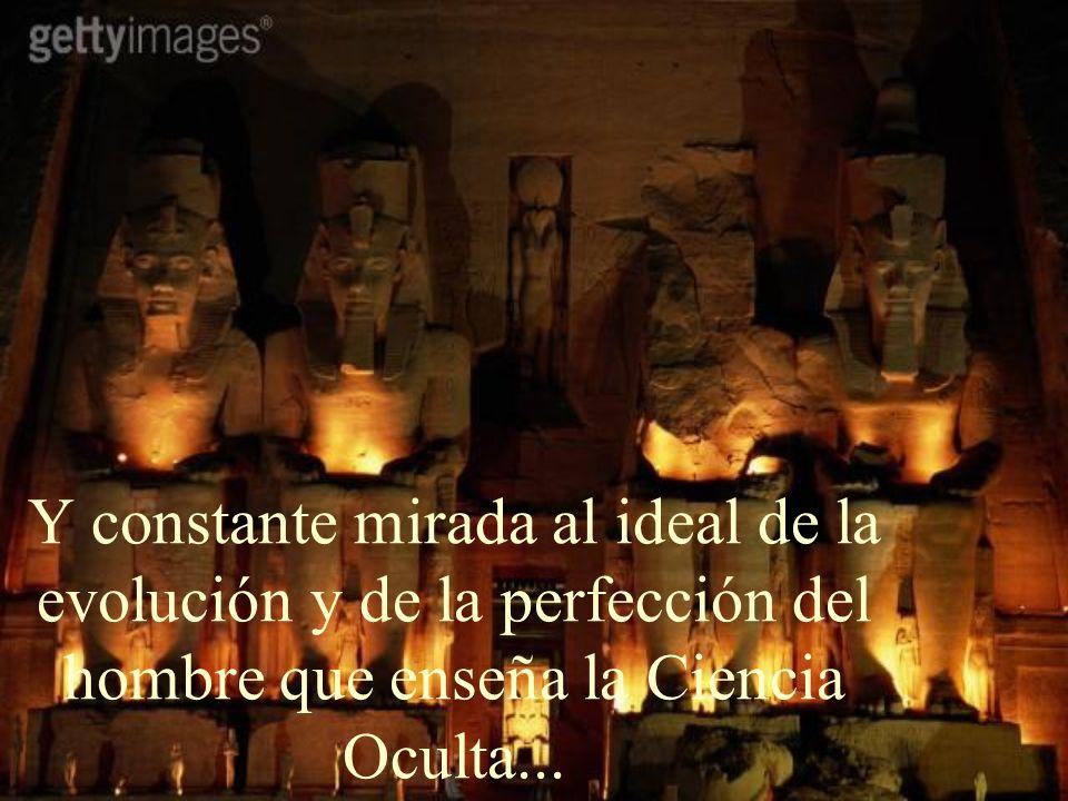 Y constante mirada al ideal de la evolución y de la perfección del hombre que enseña la Ciencia Oculta...