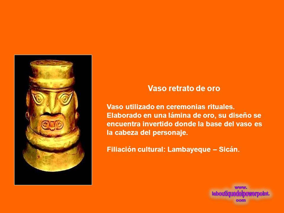 O R O Tumi – Cuchillo Ceremonial de oro y turquesas Representa una deidad, posiblemente Naylamp. Utilizado en ritos funerarios. Filiación cultural: La