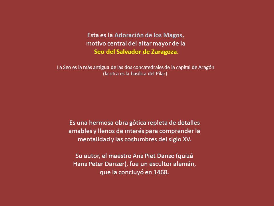 Esta es la Adoración de los Magos, motivo central del altar mayor de la Seo del Salvador de Zaragoza.