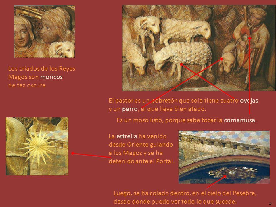 Los criados de los Reyes Magos son moricos de tez oscura El pastor es un pobretón que solo tiene cuatro ovejas y un perro, al que lleva bien atado.
