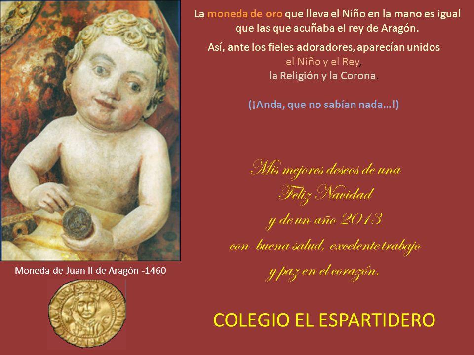 Moneda de Juan II de Aragón -1460 La moneda de oro que lleva el Niño en la mano es igual que las que acuñaba el rey de Aragón.