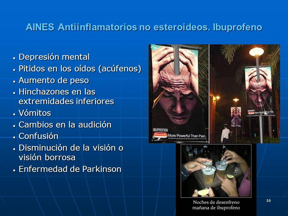 16 AINES Antiinflamatorios no esteroideos. Ibuprofeno Depresión mental Depresión mental Pitidos en los oídos (acúfenos) Pitidos en los oídos (acúfenos