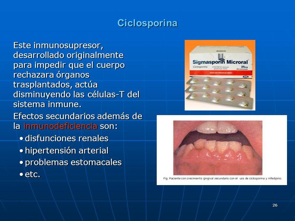 26 Ciclosporina Este inmunosupresor, desarrollado originalmente para impedir que el cuerpo rechazara órganos trasplantados, actúa disminuyendo las células-T del sistema inmune.