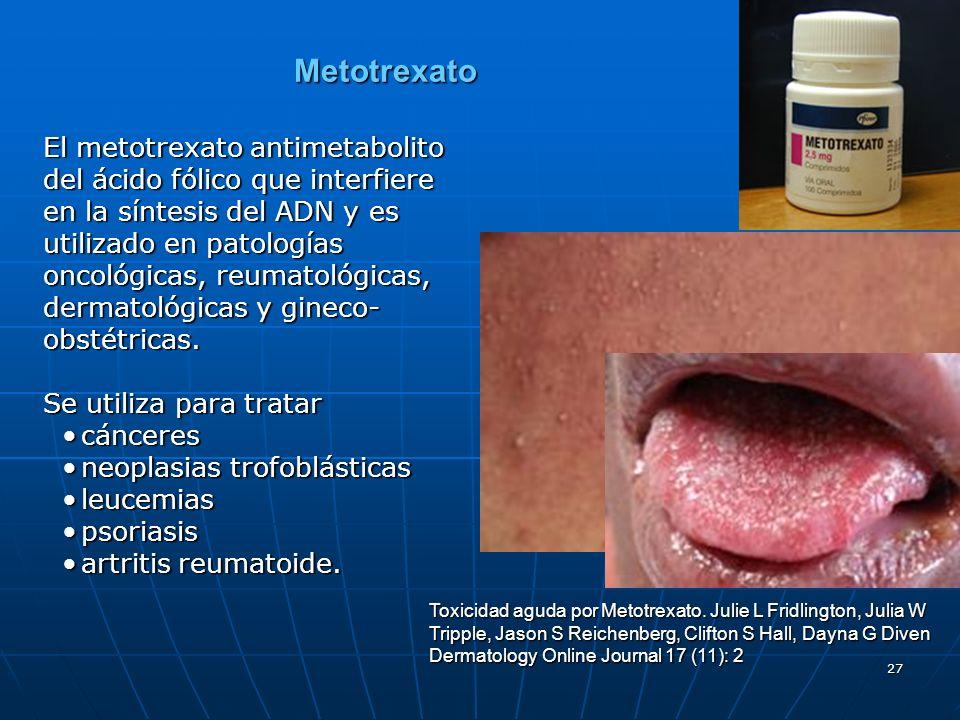 27 Metotrexato El metotrexato antimetabolito del ácido fólico que interfiere en la síntesis del ADN y es utilizado en patologías oncológicas, reumatológicas, dermatológicas y gineco- obstétricas.