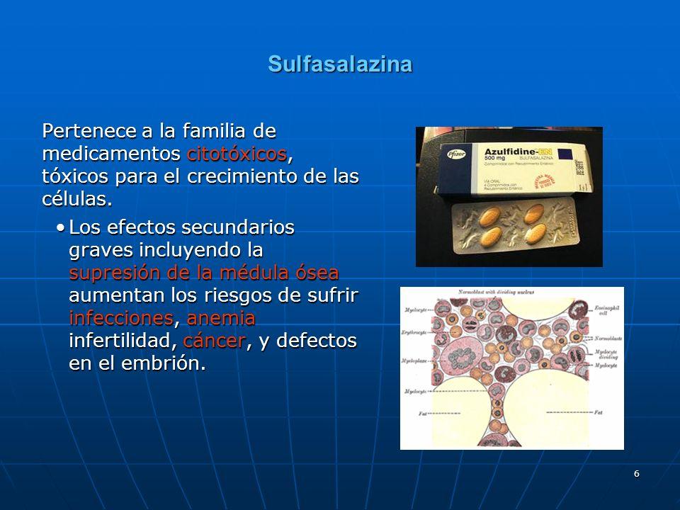 6 Sulfasalazina Pertenece a la familia de medicamentos citotóxicos, tóxicos para el crecimiento de las células. Los efectos secundarios graves incluye