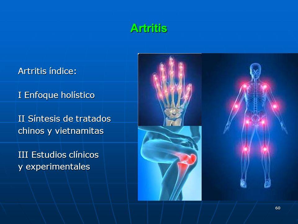 60 Artritis Artritis índice: I Enfoque holístico II Síntesis de tratados chinos y vietnamitas III Estudios clínicos y experimentales