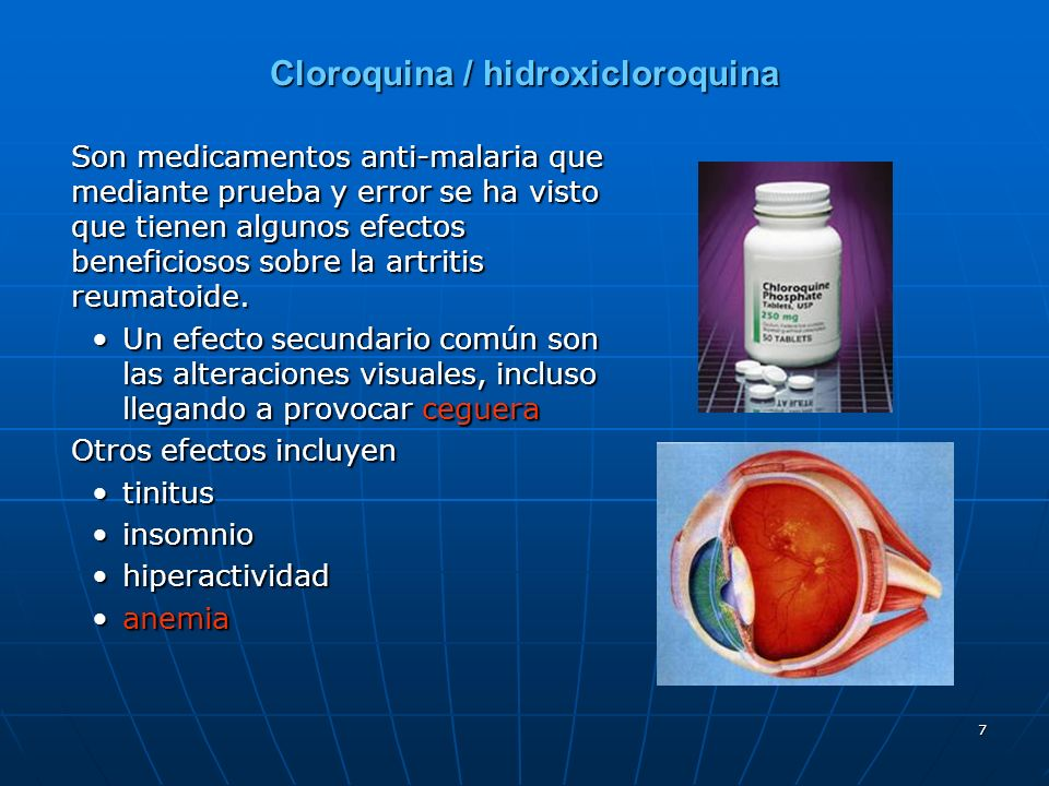 7 Cloroquina / hidroxicloroquina Son medicamentos anti-malaria que mediante prueba y error se ha visto que tienen algunos efectos beneficiosos sobre la artritis reumatoide.