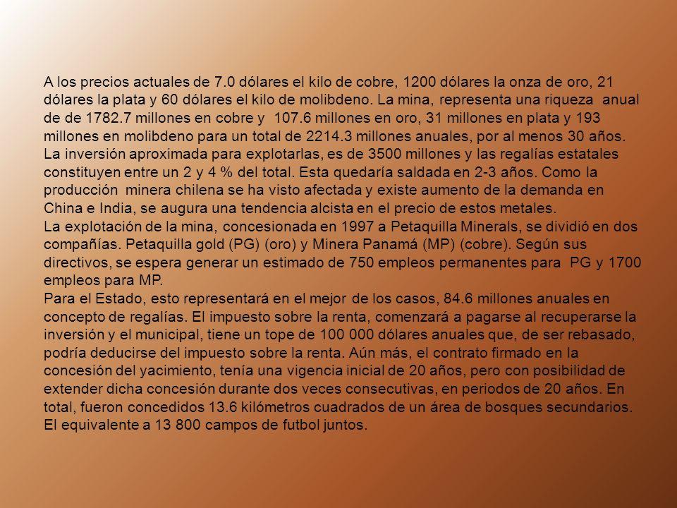 A los precios actuales de 7.0 dólares el kilo de cobre, 1200 dólares la onza de oro, 21 dólares la plata y 60 dólares el kilo de molibdeno.