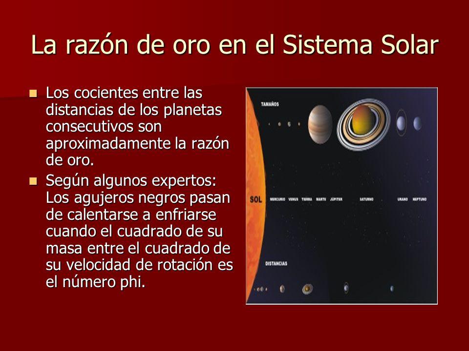 La razón de oro en el Sistema Solar Los cocientes entre las distancias de los planetas consecutivos son aproximadamente la razón de oro.