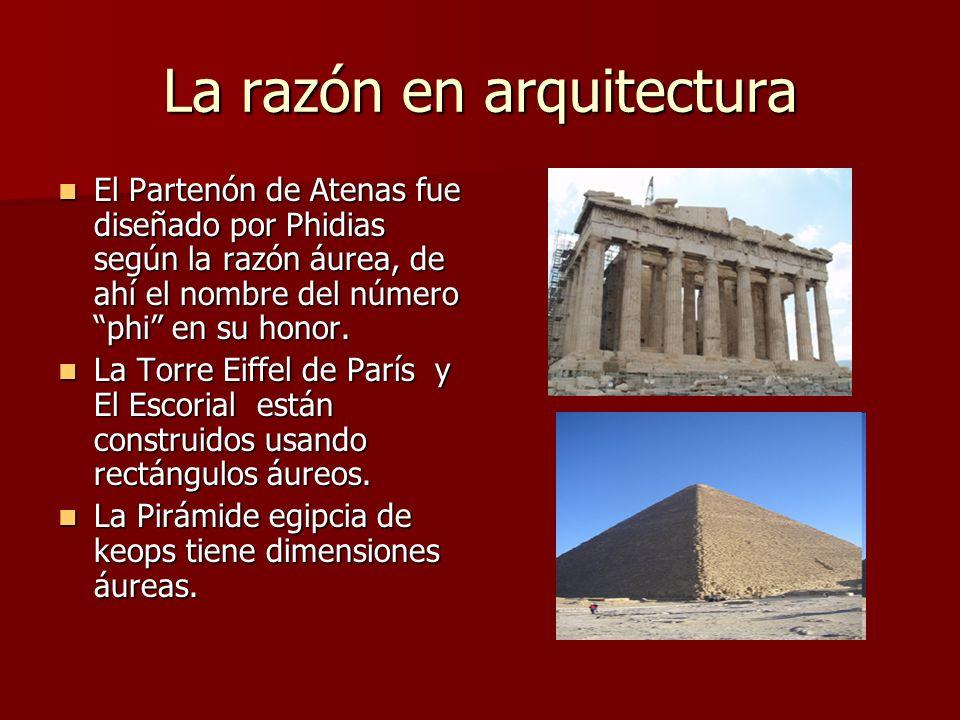 La razón en arquitectura El Partenón de Atenas fue diseñado por Phidias según la razón áurea, de ahí el nombre del número phi en su honor.