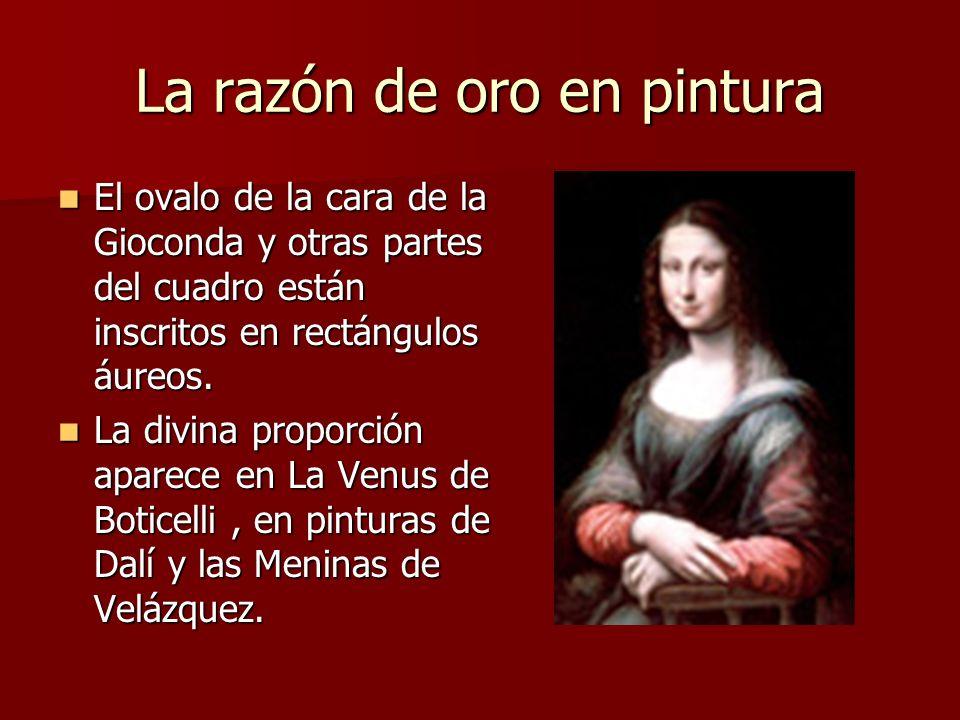 La razón de oro en pintura El ovalo de la cara de la Gioconda y otras partes del cuadro están inscritos en rectángulos áureos.