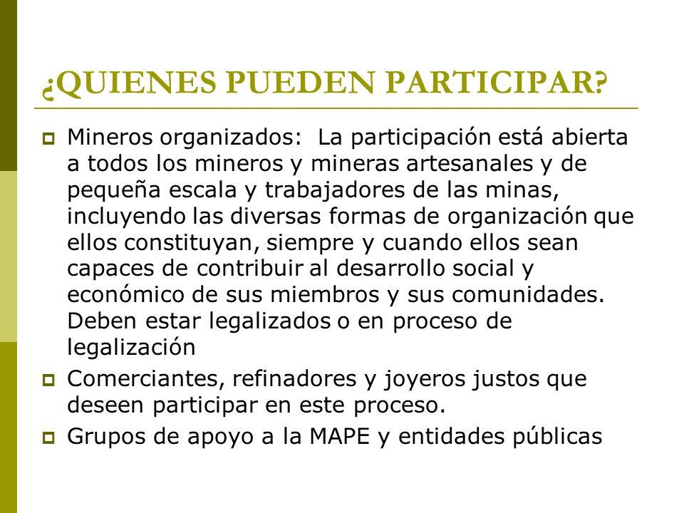 ¿QUIENES PUEDEN PARTICIPAR? Mineros organizados: La participación está abierta a todos los mineros y mineras artesanales y de pequeña escala y trabaja