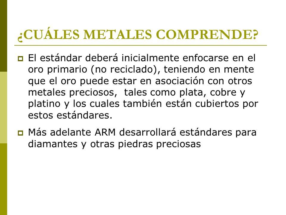 ¿CUÁLES METALES COMPRENDE? El estándar deberá inicialmente enfocarse en el oro primario (no reciclado), teniendo en mente que el oro puede estar en as