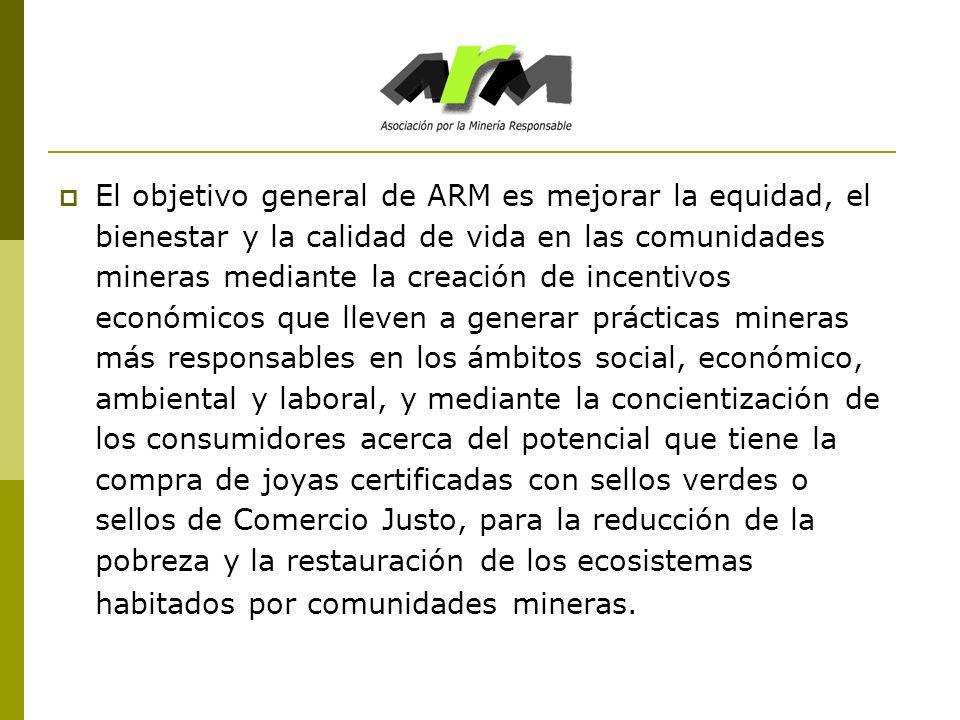 El objetivo general de ARM es mejorar la equidad, el bienestar y la calidad de vida en las comunidades mineras mediante la creación de incentivos econ