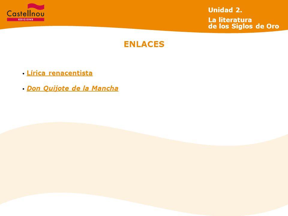 ENLACES Lírica renacentista Don Quijote de la Mancha Unidad 2. La literatura de los Siglos de Oro