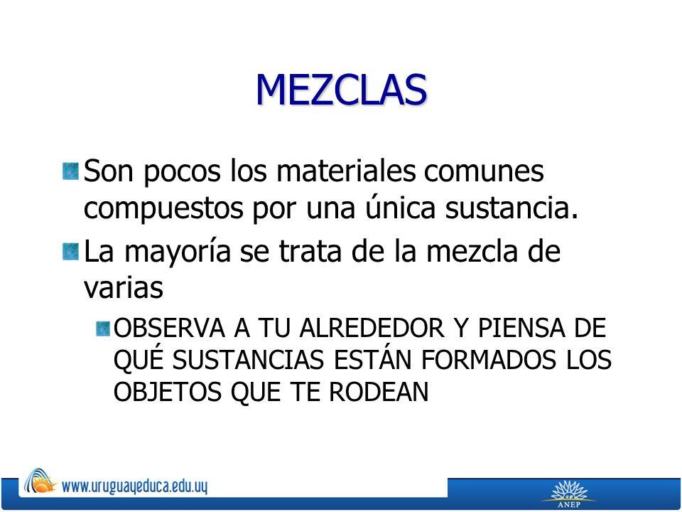 MEZCLAS Son pocos los materiales comunes compuestos por una única sustancia.