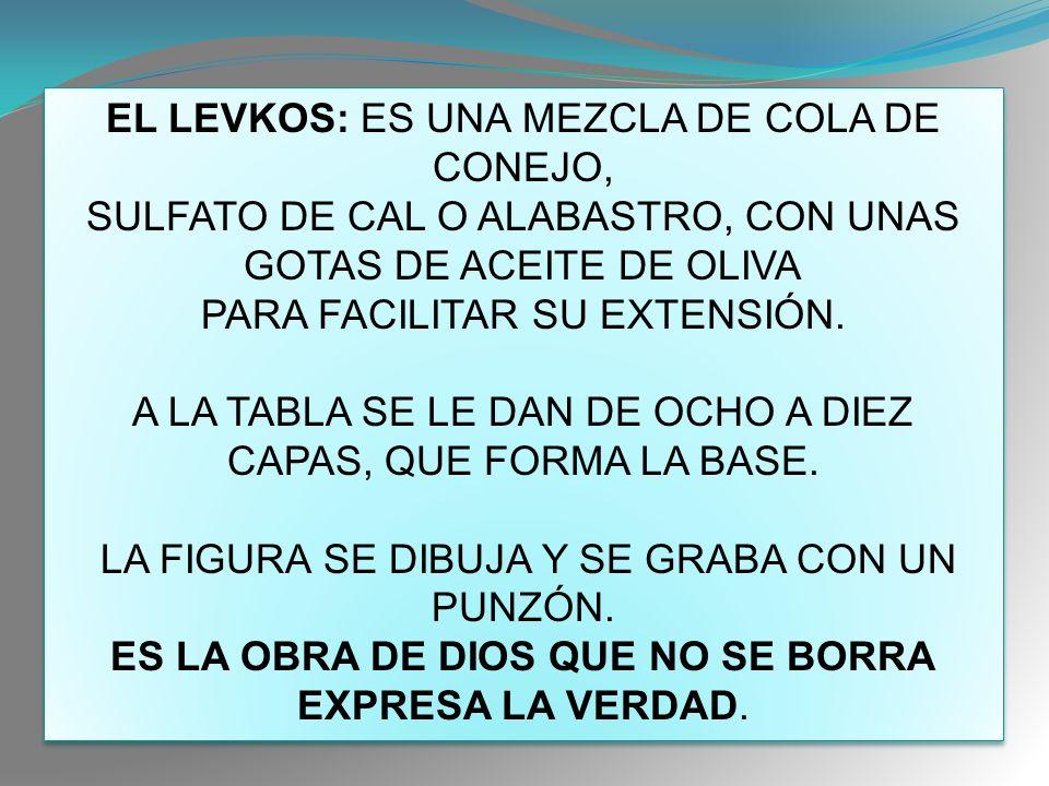 EL LEVKOS: ES UNA MEZCLA DE COLA DE CONEJO, SULFATO DE CAL O ALABASTRO, CON UNAS GOTAS DE ACEITE DE OLIVA PARA FACILITAR SU EXTENSIÓN.