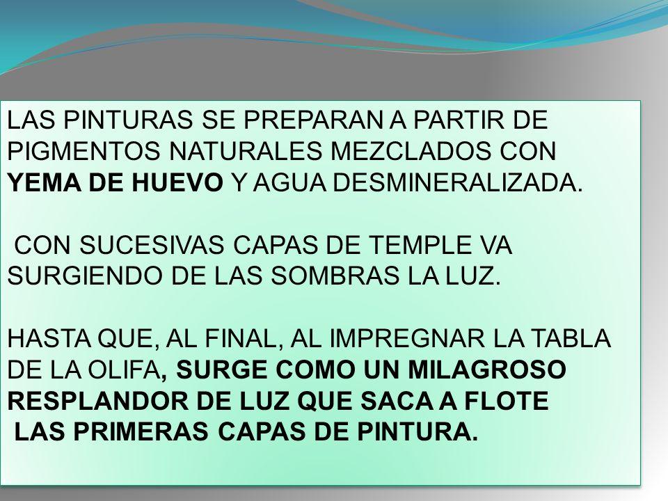 LAS PINTURAS SE PREPARAN A PARTIR DE PIGMENTOS NATURALES MEZCLADOS CON YEMA DE HUEVO Y AGUA DESMINERALIZADA.