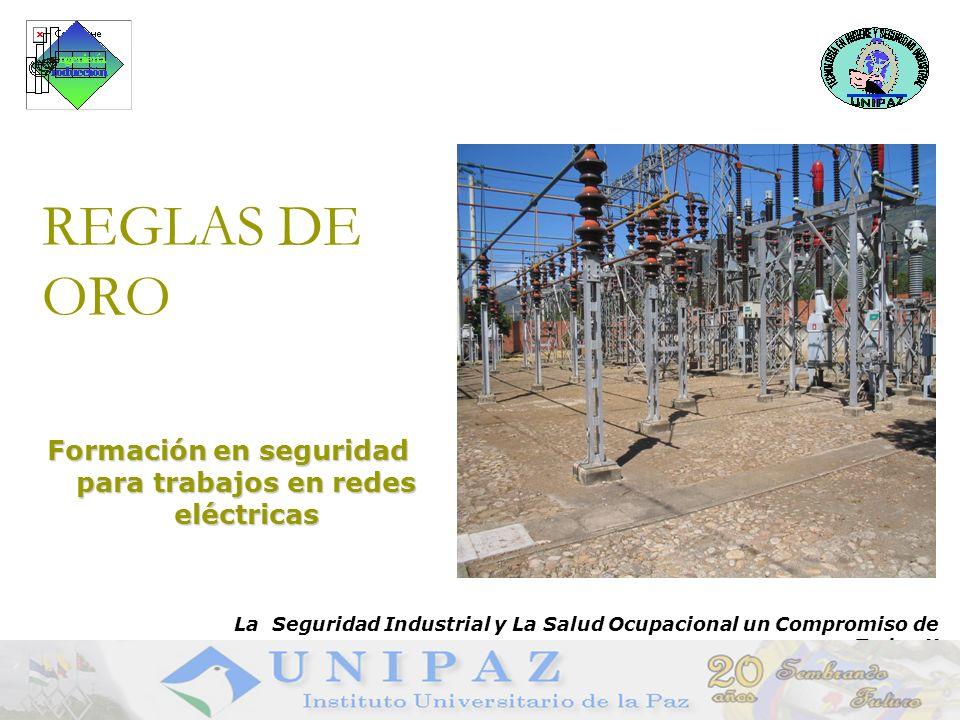 1 Formación en seguridad para trabajos en redes eléctricas REGLAS DE ORO La Seguridad Industrial y La Salud Ocupacional un Compromiso de Todos !!