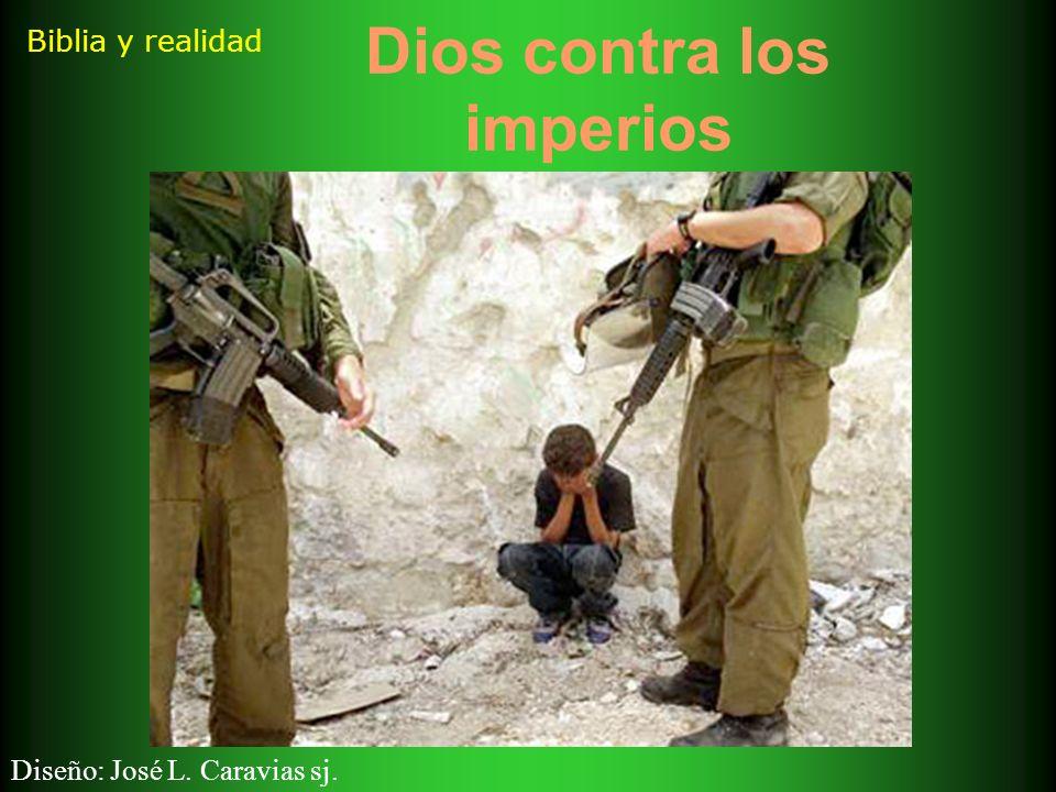 Biblia y realidad Dios contra los imperios Diseño: José L. Caravias sj.
