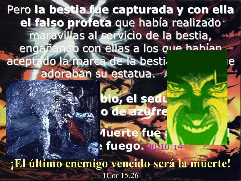 Pero la bestia fue capturada y con ella el falso profeta profeta que había realizado maravillas al servicio de la bestia, engañando con ellas a los qu