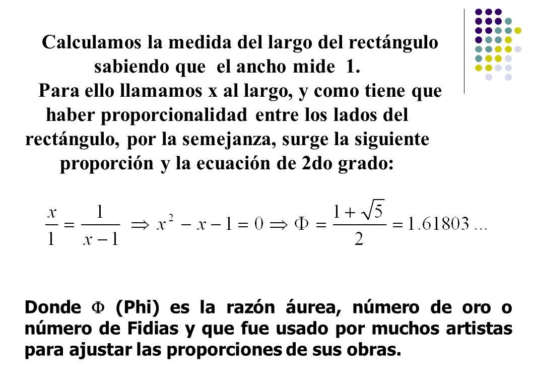 Calculamos la medida del largo del rectángulo sabiendo que el ancho mide 1. Para ello llamamos x al largo, y como tiene que haber proporcionalidad ent