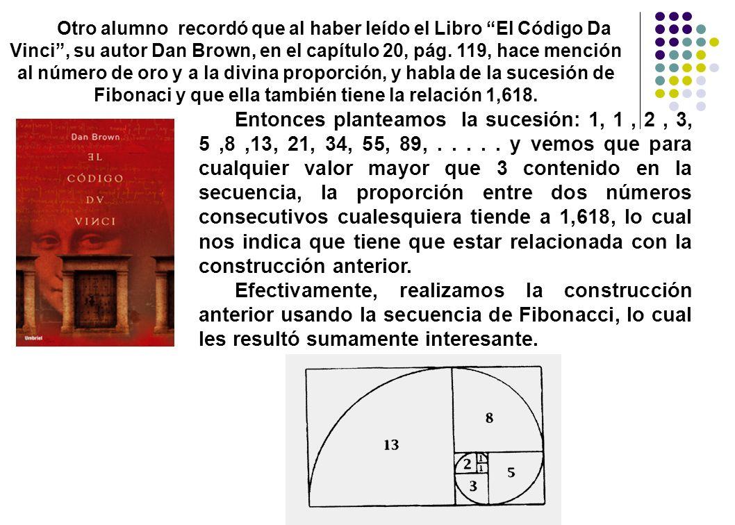 Otro alumno recordó que al haber leído el Libro El Código Da Vinci, su autor Dan Brown, en el capítulo 20, pág. 119, hace mención al número de oro y a