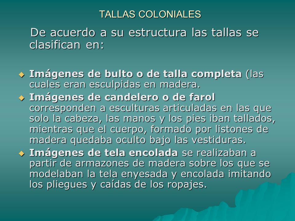 TALLAS COLONIALES De acuerdo a su estructura las tallas se clasifican en: De acuerdo a su estructura las tallas se clasifican en: Imágenes de bulto o