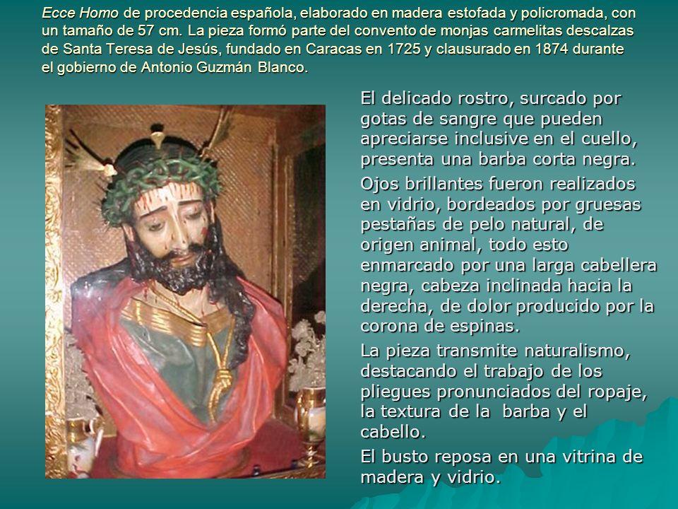 Ecce Homo de procedencia española, elaborado en madera estofada y policromada, con un tamaño de 57 cm. La pieza formó parte del convento de monjas car