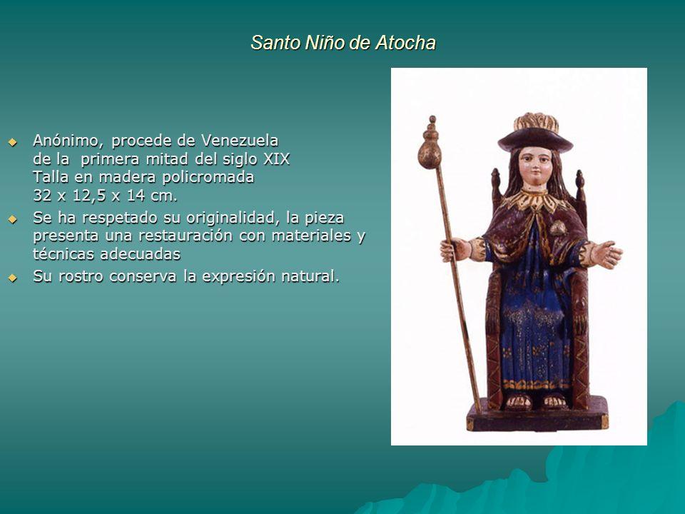Santo Niño de Atocha Anónimo, procede de Venezuela de la primera mitad del siglo XIX Talla en madera policromada 32 x 12,5 x 14 cm. Anónimo, procede d
