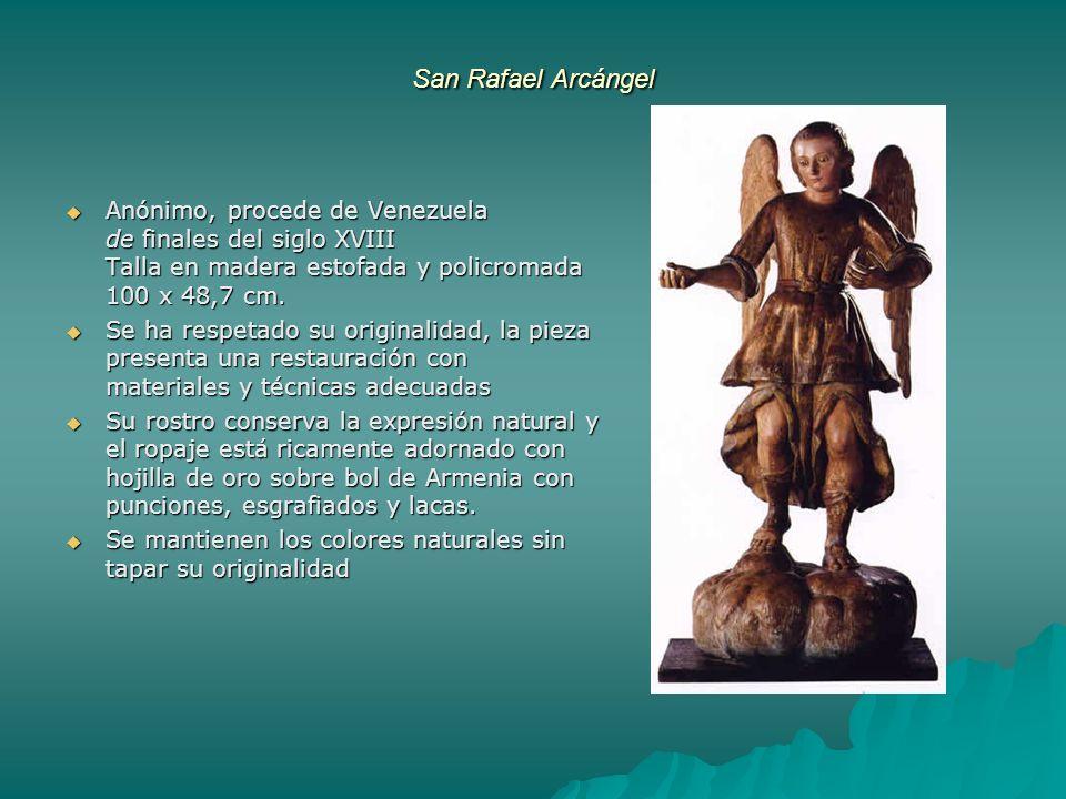 San Rafael Arcángel Anónimo, procede de Venezuela de finales del siglo XVIII Talla en madera estofada y policromada 100 x 48,7 cm. Anónimo, procede de