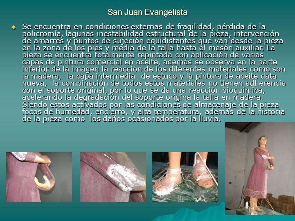 San Juan Evangelista Se encuentra en condiciones externas de fragilidad, pérdida de la policromía, lagunas inestabilidad estructural de la pieza, inte