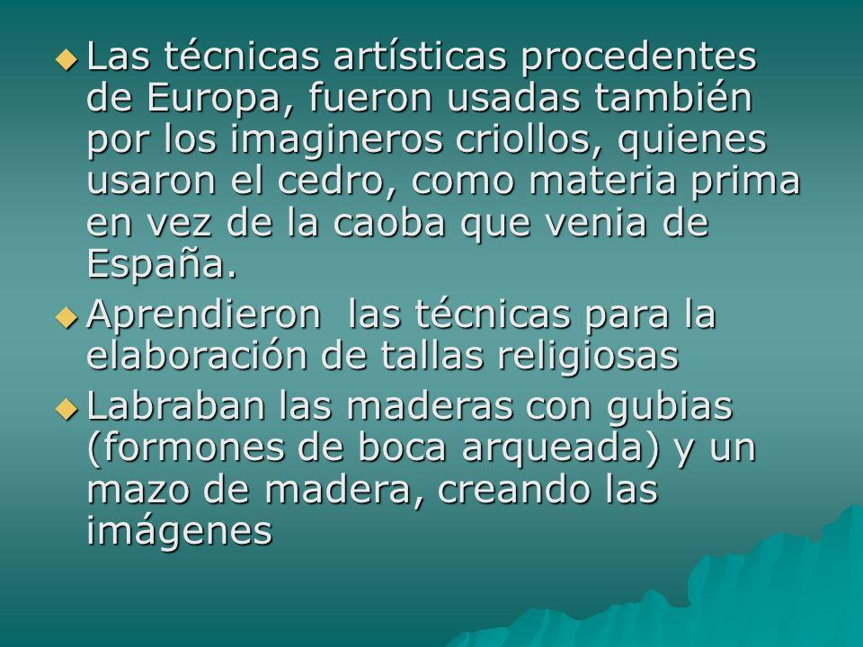Las técnicas artísticas procedentes de Europa, fueron usadas también por los imagineros criollos, quienes usaron el cedro, como materia prima en vez d
