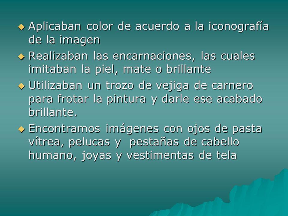 Aplicaban color de acuerdo a la iconografía de la imagen Aplicaban color de acuerdo a la iconografía de la imagen Realizaban las encarnaciones, las cu