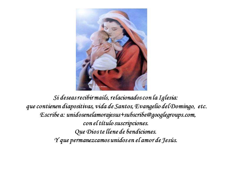Si deseas recibir mails, relacionados con la Iglesia: que contienen diapositivas, vida de Santos, Evangelio del Domingo, etc.