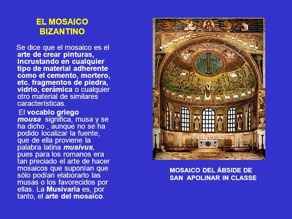 EL MOSAICO BIZANTINO Se dice que el mosaico es el arte de crear pinturas, incrustando en cualquier tipo de material adherente como el cemento, mortero