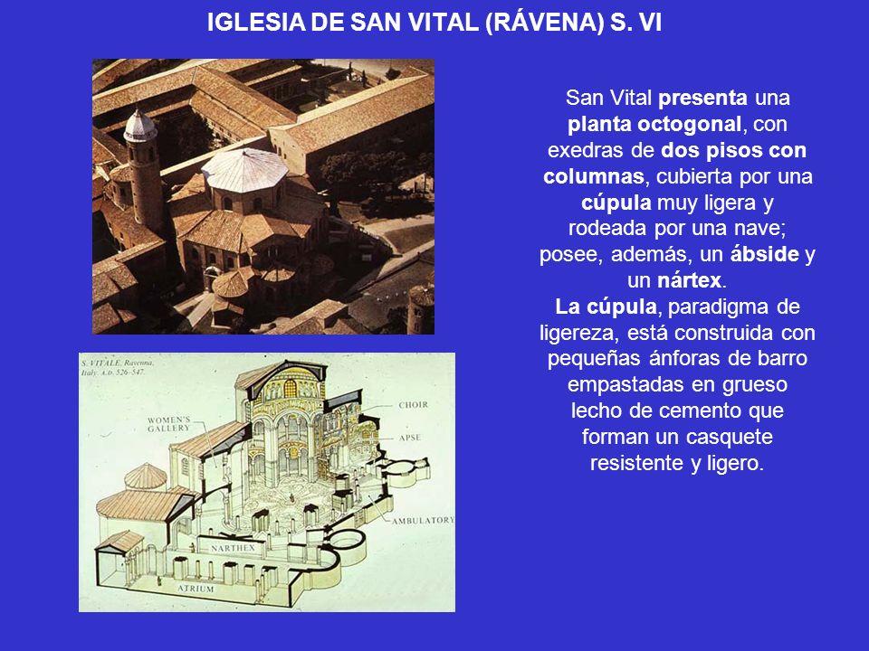 IGLESIA DE SAN VITAL (RÁVENA) S. VI San Vital presenta una planta octogonal, con exedras de dos pisos con columnas, cubierta por una cúpula muy ligera