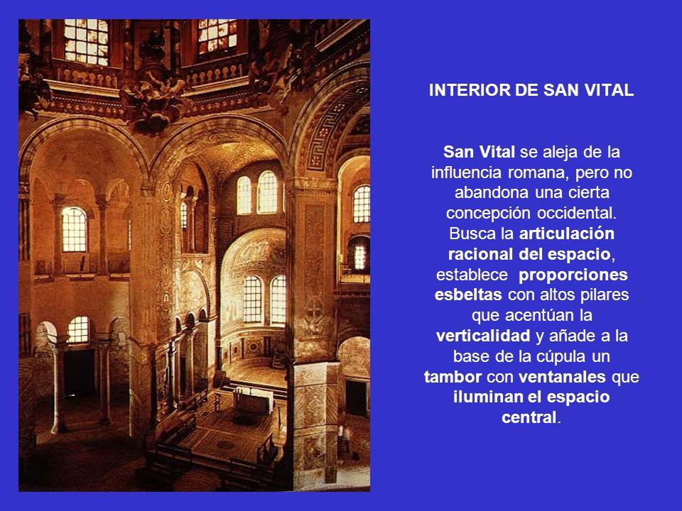 INTERIOR DE SAN VITAL San Vital se aleja de la influencia romana, pero no abandona una cierta concepción occidental. Busca la articulación racional de